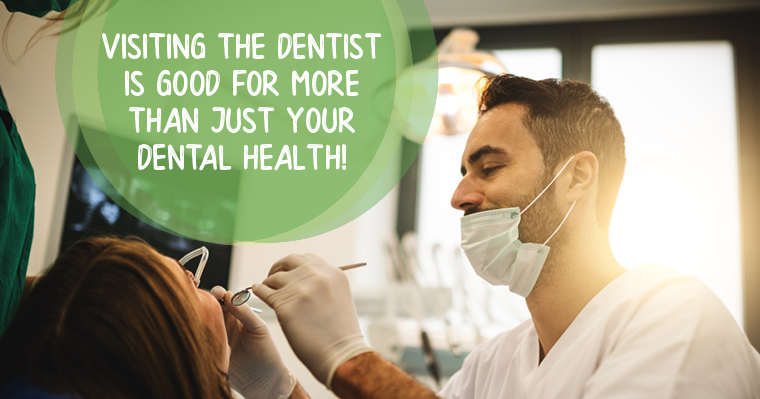 Visiting the dentist is good for more than just your dental health.